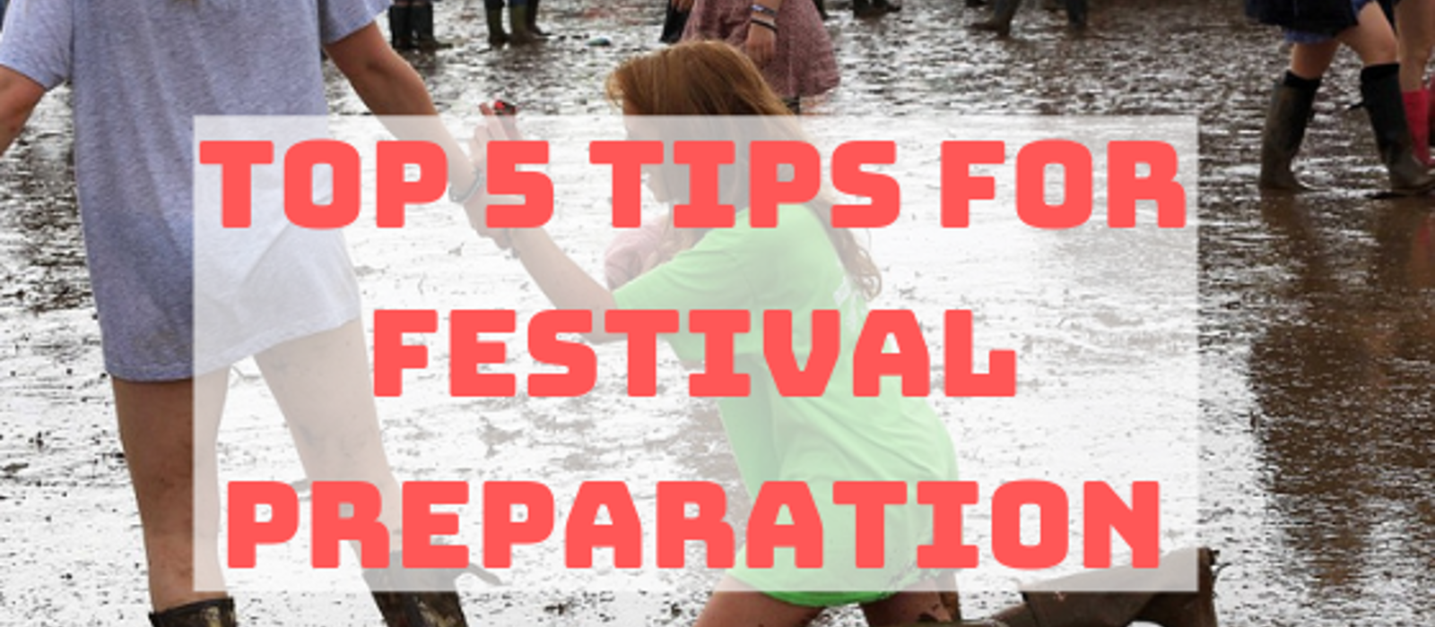 5 Top Tips For Festival Preparation